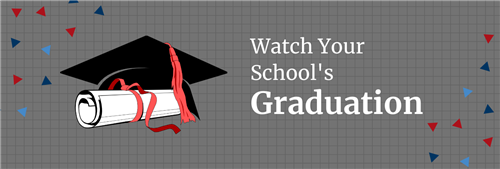 Watch Your School's Graduation