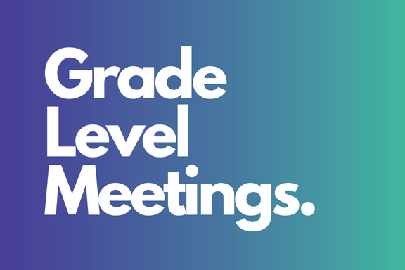 Mandatory Grade Level Meetings! Students, please see this document for your respective meeting time.